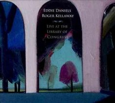 Eddie Daniels - Eddie Daniels: Live at the Library of Congress