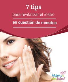 7 tips para revitalizar el rostro en cuestión de minutos  ¿Te despiertas con la cara cansada, hinchada, apagada? Debes saber que es posible revitalizar el rostro de manera natural y con rapidez gracias a algunos tips de belleza instantánea que compartimos a continuación.