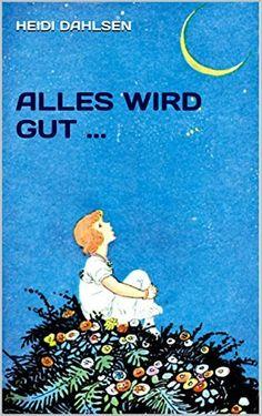 Alles wird gut ... von Heidi Dahlsen, http://www.amazon.de/dp/B00S313JT2/ref=cm_sw_r_pi_dp_UVtewb1T92G9X