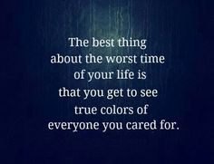 So true....time to re-evaluate the people in my life