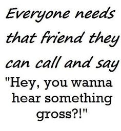 Every one of my friends has to deal with that from me.... Sorry