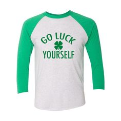 Go Luck Yourself Raglan Shirt Lucky Tshirt Luck Shirt Lucky Af Shirt Shake Your Shamrocks Ill Shamrock Your World Shamrock Shirt Shamrock