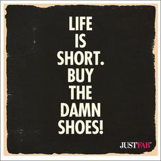 Life is too short for ugly shoes