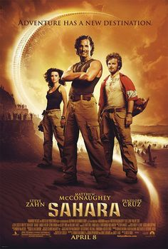 Sahara- Will always be one of my favorite action films. This is a buddy film at its best, great dialogue, action and the love interest is believable and not gratuitous (something that is almost never done!). Hats off to Steve Zahn, my favorite buddy!
