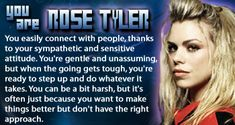 Doctor Who - Personality Quiz Result. This is the second quiz I took that informs me that I am Rose... bummer, I don't really like Rose.