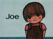 Joe. I think his younger sister was called Rosie, I liked these but they were hardly a book more like a pamphlet