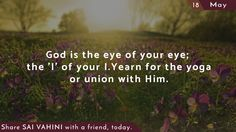 God is the eye of your eye; the 'I' of your I. Yearn for the yoga or union with Him.  #SaiQuotes #QuotesOfSai #SaiVahini #ThoughtForTheDay #DailyQuotes #SathyaSaiBaba #Wisdom #Learnings #OmSaiRam #JaiSaiRam #TheVoiceOfGod