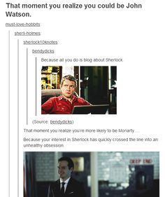 That moment you realize you're more likely to be Moriarty...Because your interest in Sherlock has quickly crossed the line into an unhealthy obsession.