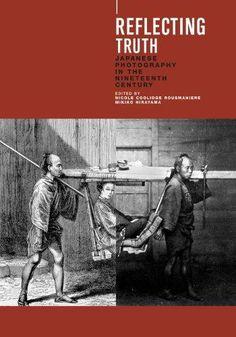 """""""Reflecting Truth: Japanese Photography In The Nineteenth Century"""" Coolidge Rousmaniere, Nicole & Mikiko Hirayama (Sainsbury Institute & Hotei Publishing, 2004)."""