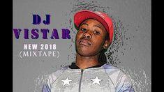 Dj Vistar New 2018 Mixtape