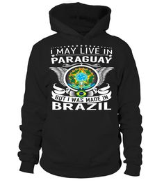 I May Live in Paraguay But I Was Made in Brazil Country T-Shirt V2 #BrazilShirts