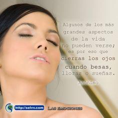 Algunos de los más grandes aspectos de la vida no pueden verse; es por eso que cierras los ojos cuando besas, lloras o sueñas. Anónimo http://selvv.com/las-emociones/  #Selvv