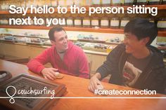 Create connection by saying hello to the person sitting next to you. #couchsurfing #createconnection