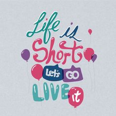 """How would you finish this sentence? """"Life is too short to ____."""""""
