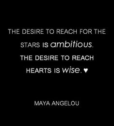 The desire to reach for the stars is ambitious. The desire to reach hearts is wise. #quote