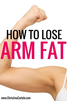 How to Lose Arm Fat For Good!