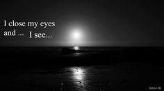 I close my eyes and I see - null