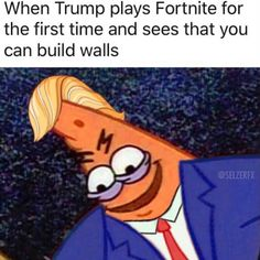 When Donald Trump Plays Fortnite For The First Time And Sees That You Can Build Walls - Funny Memes. The Funniest Memes worldwide for Birthdays, School, Cats, and Dank Memes - Meme Memes Humor, Funny Jokes, Funny Laugh, Funny Comedy, Humor Quotes, Patrick Meme, Donald Trump, Video Game Memes, Battle Royale