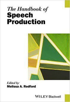 The handbook of speech production / edited by Melissa A. Redford - Chichester (West Sussex) : Wiley-Blackwell, 2015