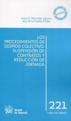 Mercader Uguina, Jesús R..  Los procedimientos de despido colectivo, suspensión de contratos y reducción de jornada. Tirant lo Blanch, 2013.