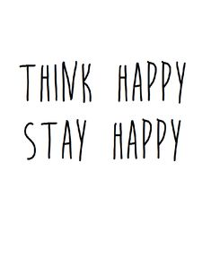 Life Quotes : Think happy stay happy This Quote And The Picture Was Posted By Brynn Clokey. Now Quotes, Words Quotes, Great Quotes, Quotes To Live By, Life Quotes, Sayings, Stay Happy Quotes, Simple Happy Quotes, Qoutes
