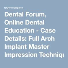 Dental Forum, Online Dental Education - Case Details: Full Arch Implant Master Impression Technique Implant Dentistry, Dental Implants, Facial Aesthetics, Master, Impressionism