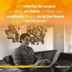 Una interfaz de usuario es como un chiste: si tienes q explicarlo es no es tan bueno. Martin Leblanc #webdesign #interface #interfaz #diseñoweb #desarrolloweb #frases #diseñadores #desarrolladores