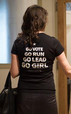 Go vote. Go run. Go lead. Go girl.