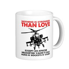 """""""Nothing is Stronger Than Love... except an apache helicopter 'cause it has guns 'n rockets 'n stuff"""" :-)"""