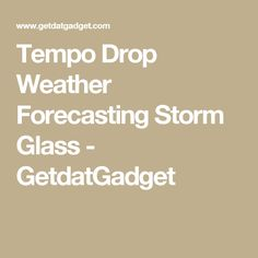 Tempo Drop Weather Forecasting Storm Glass - GetdatGadget