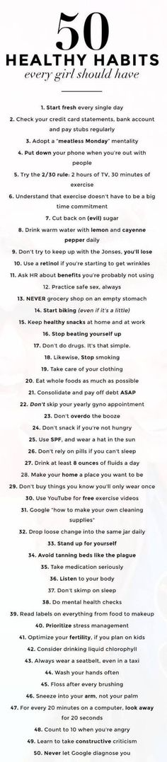 Tips 50 healthy habits every girl should have. I dont want to abide by all, but overall, smart, practical tips for a healthy lifestyle! Healthy Habits, Healthy Tips, Healthy Women, Healthy Quotes, Healthy Living Tips, Living A Healthy Lifestyle, Healthy Lifestyle Motivation, Healthy Foods, Healthy Recipes