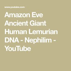 Amazon Eve Ancient Giant Human Lemurian Dna Nephilim