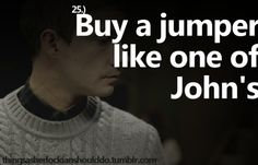 Things a Sherlockian should do: Buy a jumper like one of John's  (or, if you have the skills, knit one