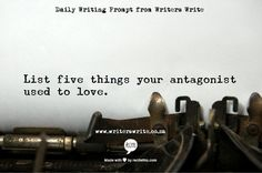 List five things your antagonist used to love.