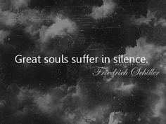 """""""great souls suffer in silence"""" - Friedrich Schiller"""