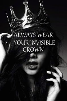 princess :) Always wear your invisible crown