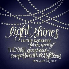 Light shines in the darkness...Psalm 112:4