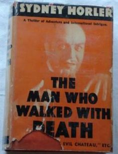 The Man Who Walked With Death: Horler, Sydney