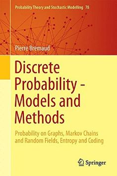 Discrete probability models and methods : probability on graphs and trees, Markov chains and random fields, entropy and coding / Pierre Brémaud