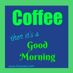 Coffee  #freegraphics #mypictures #www.lilsusieq.com  #quotes #coffee