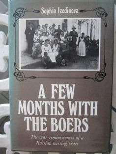 A Few Months with the Boers -Sophia Izedinova War Reminiscences of a Russian Nursing Sister African History, Growing Up, South Africa, My Books, Sisters, War, Reading, Nursing, Books