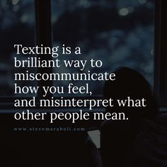 Texting is a brilliant way to miscommunicate how you feel, and misinterpret what other people mean.