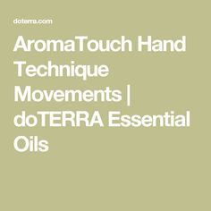 AromaTouch Hand Technique Movements | doTERRA Essential Oils