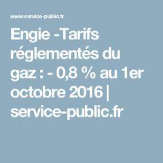 Engie -Tarifs réglementés du gaz:-0,8% au 1er octobre2016 | service-public.fr