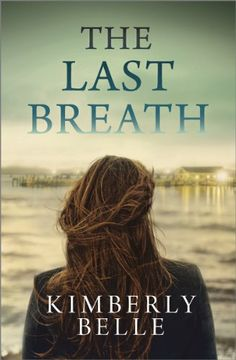 The Last Breath by Kimberly Belle | Publisher: Harlequin MIRA | Publication Date: September 30, 2014 | www.kimberlybellebooks.com | Romantic Suspense