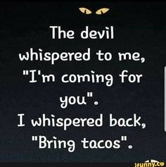 Funny Taco Memes, Taco Humor, Truck Memes, Funny Facts, Tacos Funny, Funny True Quotes, Sarcastic Quotes, Me Quotes, Sign Quotes