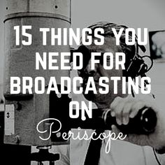 15 THINGS YOU NEED TO GET BROADCASTING ON #PERISCOPE — Medium