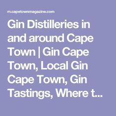 Gin Distilleries in and around Cape Town   Gin Cape Town, Local Gin Cape Town, Gin Tastings, Where to go Gin Tasting