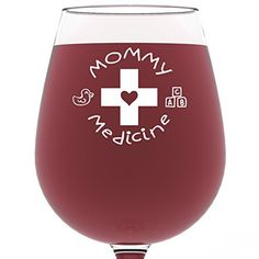 Mommy Medicine Funny Wine Glass 13 oz  Best Mothers Day Gifts For Mom  Unique Birthday Gift For Her from Son or Daughter  Cool Humorous Present Idea For Women Wife Girlfriend Sister In-law