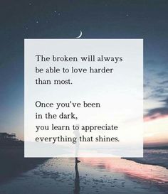 The Broken will always be able to love harder than most...                                                                                                                                                                                 More